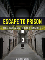 Escape to Prison: Penal Tourism and the Pull of Punishment